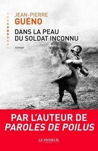 Jean-Pierre Guéno - Dans la peau du Soldat inconnu.