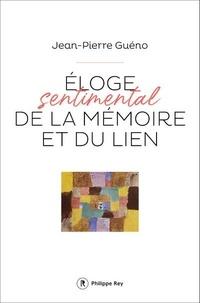 Jean-Pierre Guéno - Eloge sentimental de la mémoire et du lien.