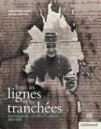 Jean-Pierre Guéno et Gérard Lhéritier - Entre les lignes et les tranchées - Photographies, lettres et carnets 1914-1918.