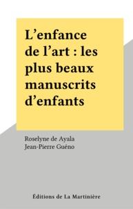 Jean-Pierre Guéno et Roselyne de Ayala - L'ENFANCE DE L'ART. - Les plus beaux manuscrits d'enfants.