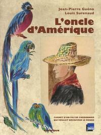 Jean-Pierre Guéno et Louis Surenaud - L'oncle d'Amérique - Carnet d'u fils de cordonnier qui voulait découvrir le monde.