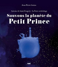 Jean-Pierre Guéno - La Terre en héritage, Antoine de Saint-Exupéry - Sauvons la planète du Petit Prince.