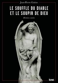 Jean-Pierre Guéno - Le souffle du diable et le soupir de dieu - Histoires courtes.