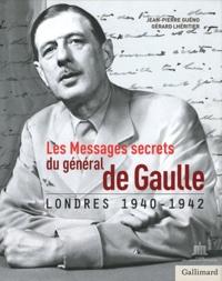 Jean-Pierre Guéno et Gérard Lhéritier - Les Messages secrets du général de Gaulle - Londres 1940-1942.
