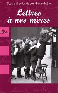 Jean-Pierre Guéno - Lettres à nos mères.