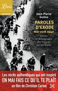 Jean-Pierre Guéno - Paroles d'exode, mai-juin 1940 - Lettres et témoignages des Français sur les routes.