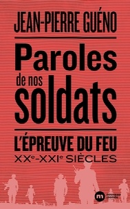 Jean-Pierre Guéno - Paroles de nos soldats - L'épreuve du feu. XXe-XXIe siècles.