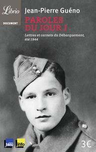 Jean-Pierre Guéno - Paroles du jour J - Lettres et carnets du Débarquement, été 1944.