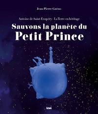 Jean-Pierre Guéno - Sauvons la planète du Petit Prince.