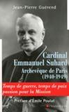 Jean-Pierre Guérend - Cardinal Emmanuel Suhard, archevèque de Paris (1940-1949) - Temps de guerre, temps de paix, passion pour la mission.