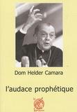 Jean-Pierre Guérend - Dom Helder Camara (1909-1999) - L'audace prophétique.