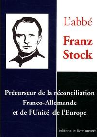Jean-Pierre Guérend - L'abbé Jean Stock - Précurseur de la réconciliation Franco-allemande et de l'unité de l'Europe.