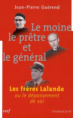 Jean-Pierre Guérend - Le moine, le prêtre et le général - Les frères Lalande ou le dépassement de soi.