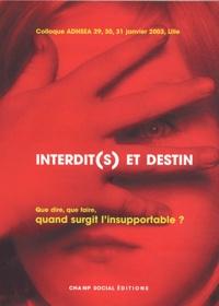 Jean-Pierre Guffroy et Patrick Kanner - Interdit(s) et Destin - Que dire, que faire, quand surgit l'insupportable? 29-30-31 janvier 2003 à Lille.