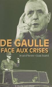 Jean-Pierre Guichard et Pierre Drachline - De Gaulle face aux crises, 1940-1968.