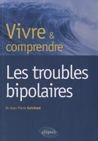 Jean-Pierre Guichard - Les troubles bipolaires.