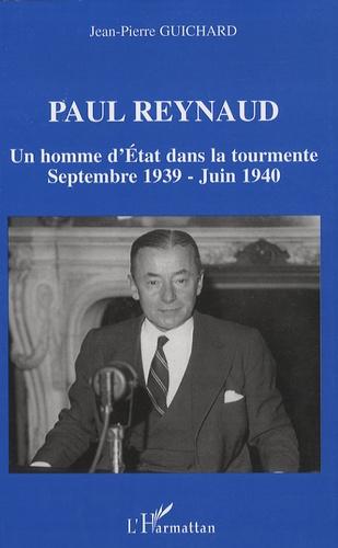 Jean-Pierre Guichard - Paul Reynaud - Un homme d'Etat dans la tourmente Septembre 1939-Juin 1940.