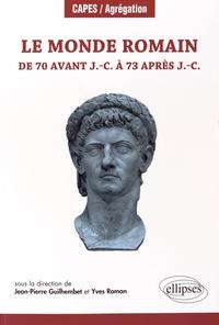 Jean-Pierre Guilhembet - Le monde romain de 70 avant J.-C. à 73 après J.-C..