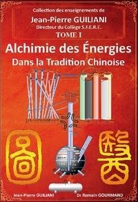 Jean-Pierre Guiliani et Romain Gourmand - Alchimie des énergies dans la tradition chinoise.