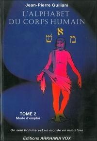 L'alphabet du corps humain- Tome 2, Mode d'emploi - Jean-Pierre Guiliani |