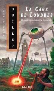 Jean-Pierre Guillet - La Cage de Londres - Un siècle après la Guerre des mondes.