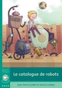 Jean-Pierre Guillet et Jessica Lindsay - Le catalogue de robots.