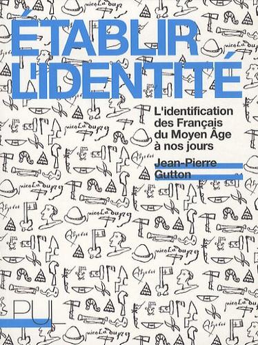 Etablir l'identité. L'identification des Français du Moyen Age à nos jours