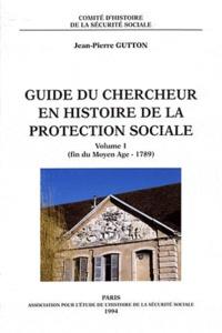 Jean-Pierre Gutton - Guide du chercheur en histoire de la protection sociale - Volume 1 (fin du Moyen Age - 1789).