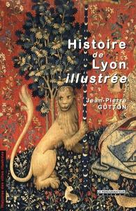 Jean-Pierre Gutton - Histoire de Lyon illustrée.