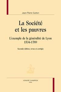 Jean-Pierre Gutton - La société et les pauvres - L'exemple de la généralité de Lyon (1534-1789).