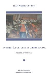 Jean-Pierre Gutton - Pauvreté, cultures et ordre social - Recueil d'articles.