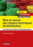 Jean-Pierre Gyéjacquot - Mise en oeuvre des réseaux techniques de distribution - Eau, électricité, gaz, chaleur, froid, télécommunications.