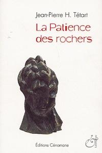 Jean-Pierre-H Tétart - La Patience des rochers.