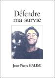 Jean-Pierre Halimi - Défendre ma survie.