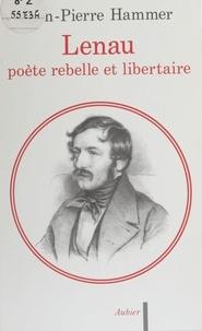 Jean-Pierre Hammer - Lenau poète rebelle et libertaire.