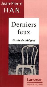 Jean-Pierre Han - Derniers feux - Essais de critiques.
