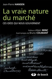Jean-Pierre Hansen - La vraie nature du marché - Ces idées qui nous gouvernent.