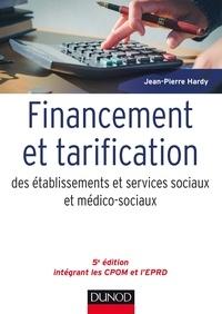 Jean-Pierre Hardy - Financement et tarification des établissements et services sociaux et médico-sociaux - 5e éd..