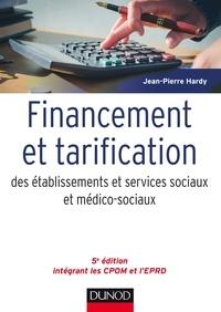 Jean-Pierre Hardy - Financement et tarification des établissements et services sociaux et médico-sociaux.