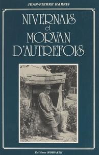 Jean-Pierre Harris - Nivernais et Morvan d'autrefois.