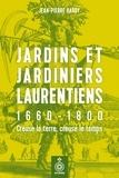 Jean-Pierre Harvey - Jardins et jardiniers laurentiens, 1660-1800 - Creuse la terre, creuse le temps.