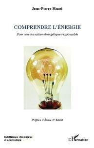 Jean-Pierre Hauet - Comprendre l'énergie - Pour une transition énergétique responsable.