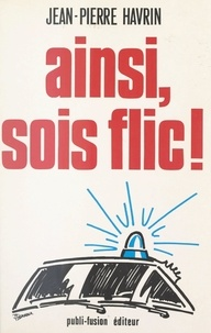 Jean-Pierre Havrin et Ange Mancini - Ainsi, sois flic !.