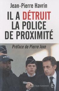 Jean-Pierre Havrin - Il a détruit la police de proximité.