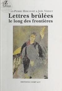 Jean-Pierre Hercourt et Joël Vernet - Lettres brûlées le long des frontières.