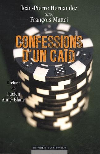Jean-Pierre Hernandez et François Mattéi - Confessions d'un caïd.