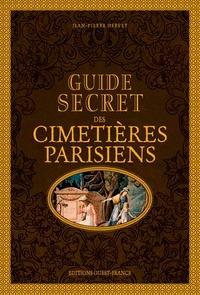 Jean-Pierre Hervet - Guide secret des cimetières parisiens.