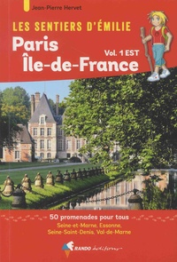 Jean-Pierre Hervet - Les sentiers d'Emilie autour de Paris, région Ile-de-France, Tome 1, Est - 50 promenades pour tous, Seine-et-Marne, Essonne, Seine-Saint-Denis, Val-de-Marne.