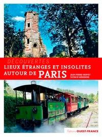 Lieux étranges et insolites autour de Paris - Jean-Pierre Hervet |