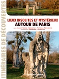 Jean-Pierre Hervet et Patrick Mérienne - Lieux insolites et mystérieux autour de Paris.